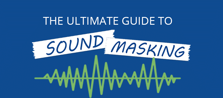 The Ultimate Guide to Sound Masking