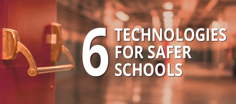 6 Technologies for Safer Schhols