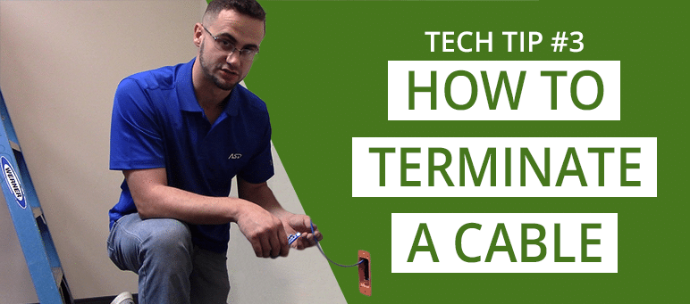 Tech Tip 3 How to Terminate a Cable
