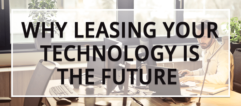 Why Leasing Your Technology is the Future