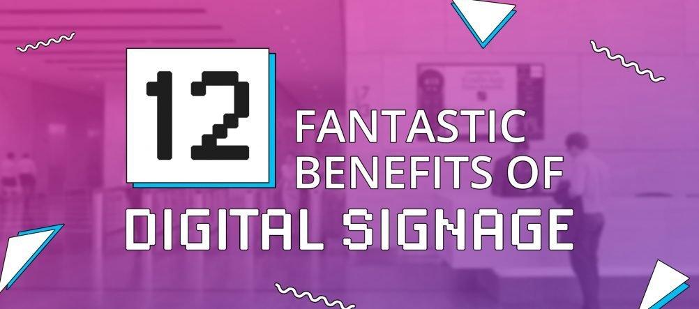 12 Fantastic Benefits of Digital Signage
