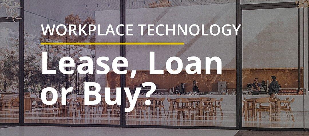 Workplace Technology Lease Loan Buy