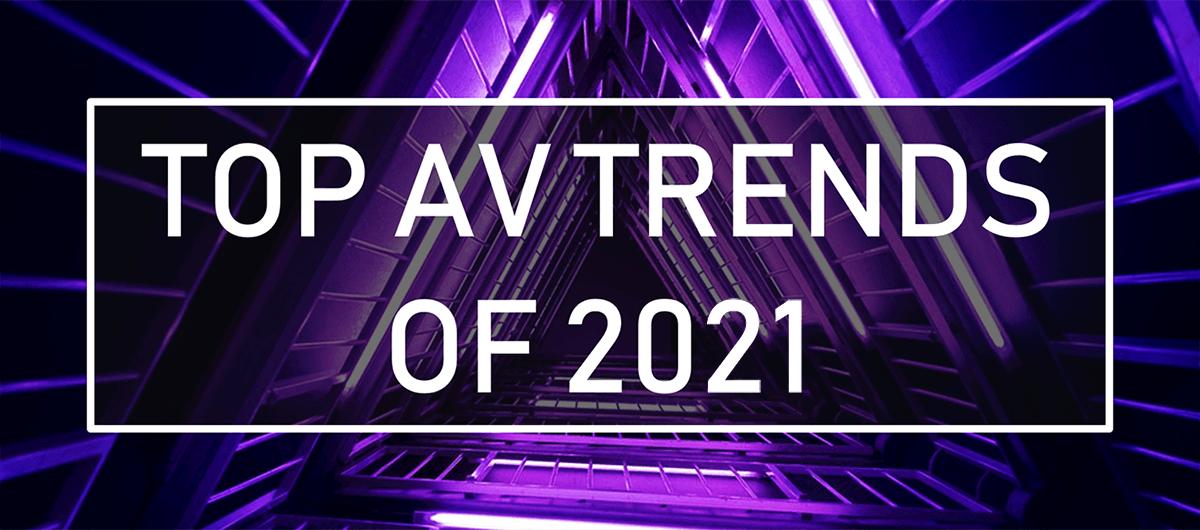Top AV Trends of 2021